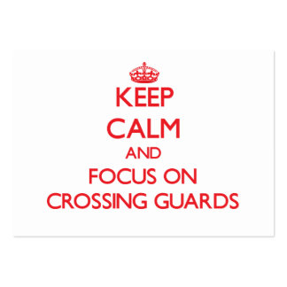 Keep Calm and focus on Crossing Guards Business Cards