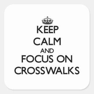 Keep Calm and focus on Crosswalks Square Sticker