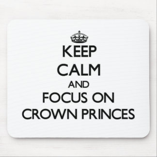 Keep Calm and focus on Crown Princes Mouse Pad