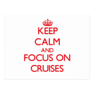 Keep Calm and focus on Cruises Postcard
