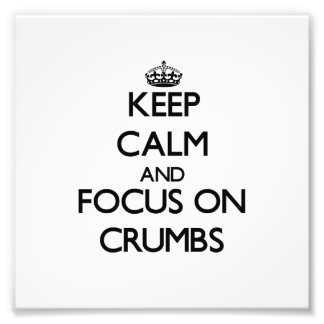 Keep Calm and focus on Crumbs Photo