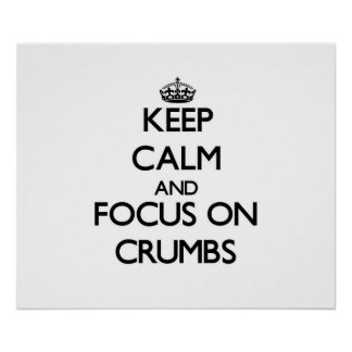 Keep Calm and focus on Crumbs Poster