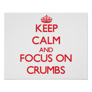 Keep Calm and focus on Crumbs Print