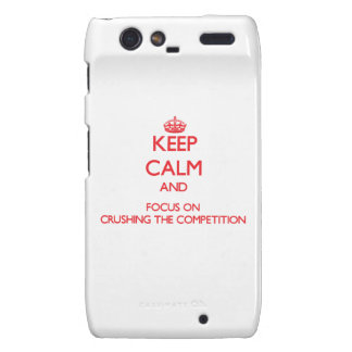 Keep Calm and focus on Crushing the Competition Droid RAZR Cases