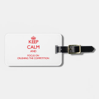 Keep Calm and focus on Crushing the Competition Tag For Luggage