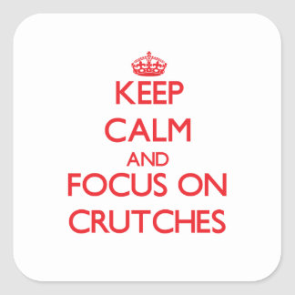 Keep Calm and focus on Crutches Square Stickers