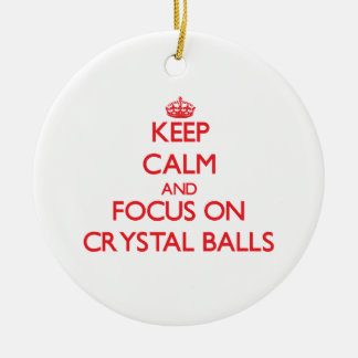 Keep Calm and focus on Crystal Balls Ornaments