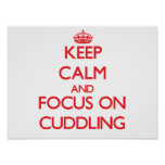 Keep Calm and focus on Cuddling Poster