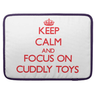 Keep Calm and focus on Cuddly Toys Sleeves For MacBooks