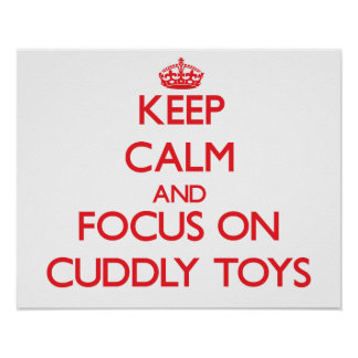 Keep Calm and focus on Cuddly Toys Poster