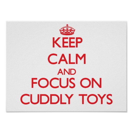 Keep Calm and focus on Cuddly Toys Print