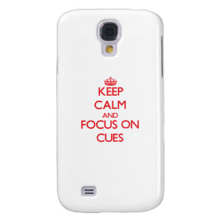 Keep Calm and focus on Cues Galaxy S4 Covers