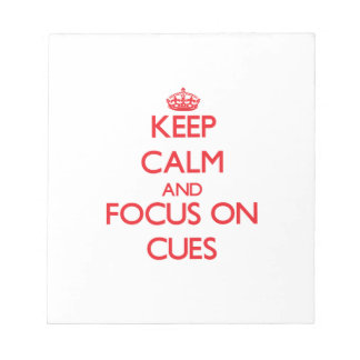 Keep Calm and focus on Cues Scratch Pad
