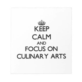 Keep Calm and focus on Culinary Arts Notepad