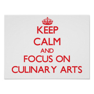 Keep Calm and focus on Culinary Arts Poster