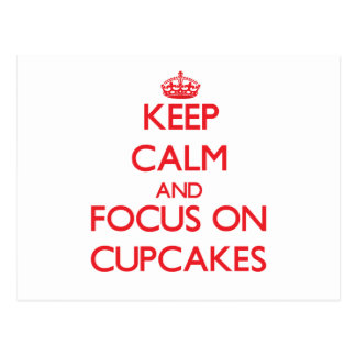 Keep Calm and focus on Cupcakes Post Cards