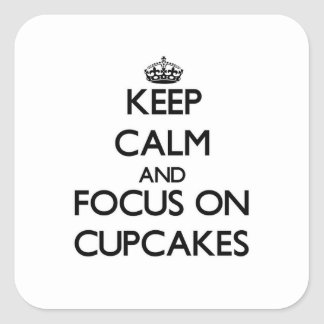 Keep Calm and focus on Cupcakes Square Sticker
