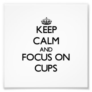 Keep Calm and focus on Cups Photo Print