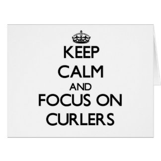 Keep Calm and focus on Curlers Large Greeting Card