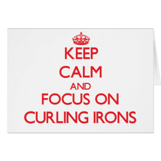 Keep Calm and focus on Curling Irons Greeting Card