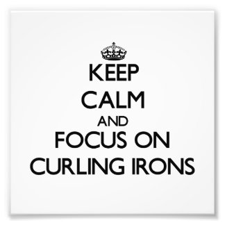 Keep Calm and focus on Curling Irons Photo Art