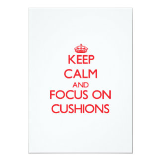 Keep Calm and focus on Cushions 5x7 Paper Invitation Card