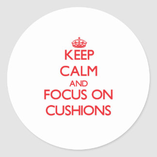 Keep Calm and focus on Cushions Round Sticker