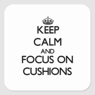 Keep Calm and focus on Cushions Square Sticker
