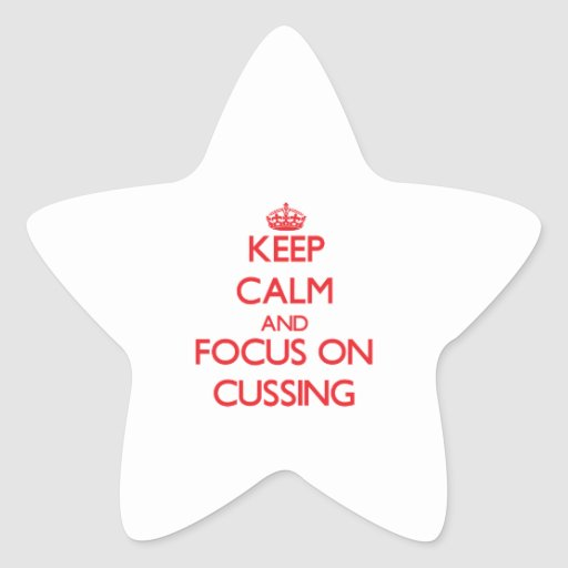 Keep Calm and focus on Cussing Star Stickers