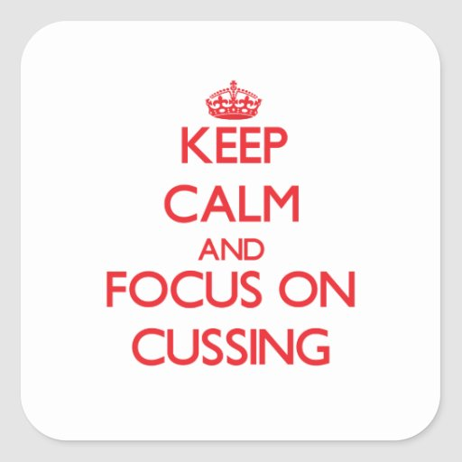 Keep Calm and focus on Cussing Sticker