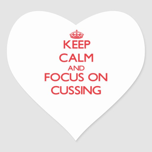 Keep Calm and focus on Cussing Heart Sticker