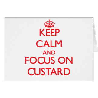 Keep Calm and focus on Custard Greeting Cards
