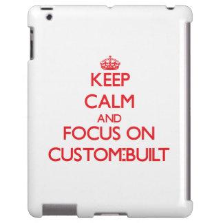 Keep Calm and focus on Custom-Built