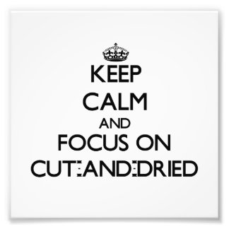 Keep Calm and focus on Cut-And-Dried Photo Print