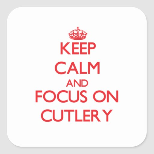 Keep Calm and focus on Cutlery Square Stickers
