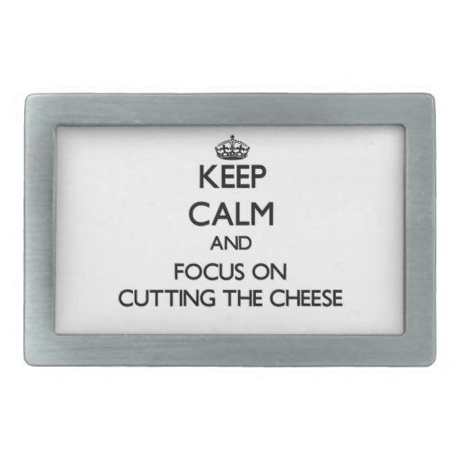 Keep Calm and focus on Cutting The Cheese Belt Buckle