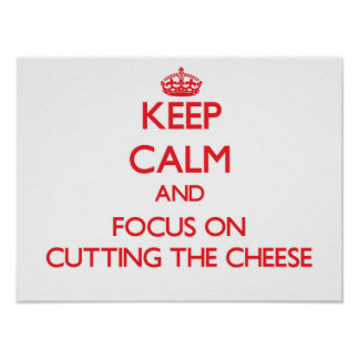 Keep Calm and focus on Cutting The Cheese Poster