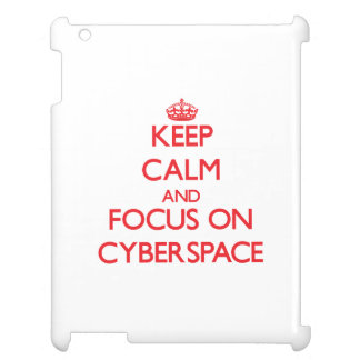 Keep Calm and focus on Cyberspace iPad Covers