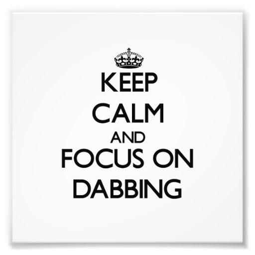 Keep Calm and focus on Dabbing Photograph