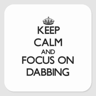Keep Calm and focus on Dabbing Square Sticker