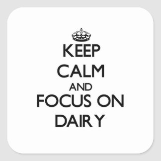 Keep Calm and focus on Dairy Square Sticker