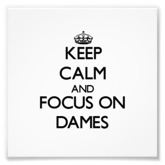 Keep Calm and focus on Dames Photographic Print