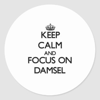 Keep Calm and focus on Damsel Round Sticker
