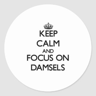 Keep Calm and focus on Damsels Round Stickers