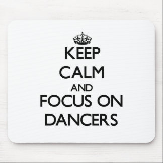 Keep Calm and focus on Dancers Mousepads