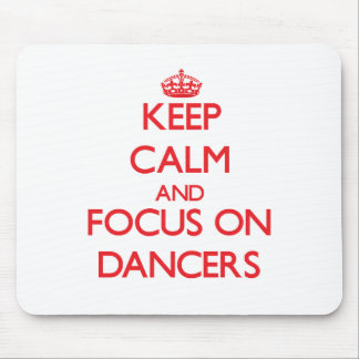 Keep Calm and focus on Dancers Mouse Pads