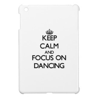 Keep Calm and focus on Dancing Case For The iPad Mini