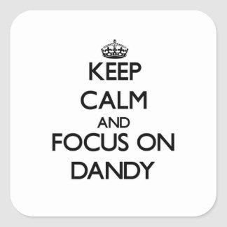 Keep Calm and focus on Dandy Square Sticker