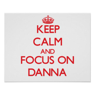 Keep Calm and focus on Danna Posters
