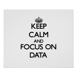 Keep Calm and focus on Data Posters